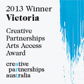 2013 Winner Victoria Creative Partnerships Arts Access Award